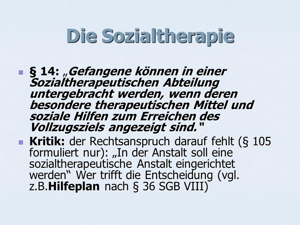 Die Sozialtherapie § 14: Gefangene können in einer Sozialtherapeutischen Abteilung untergebracht werden, wenn deren besondere therapeutischen Mittel u