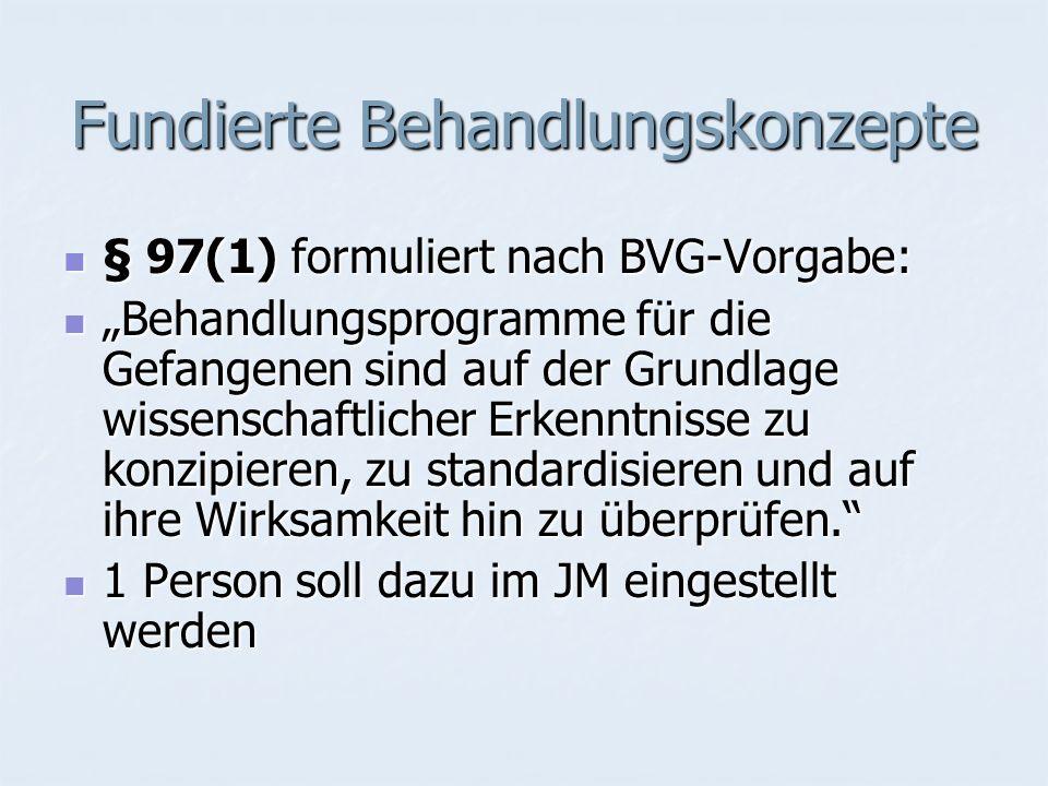 Fundierte Behandlungskonzepte § 97(1) formuliert nach BVG-Vorgabe: § 97(1) formuliert nach BVG-Vorgabe: Behandlungsprogramme für die Gefangenen sind a
