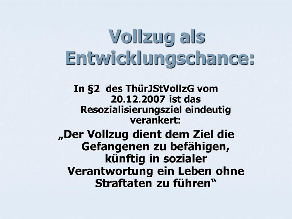 Vollzug als Entwicklungschance: Vollzug als Entwicklungschance: In §2 des ThürJStVollzG vom 20.12.2007 ist das Resozialisierungsziel eindeutig veranke