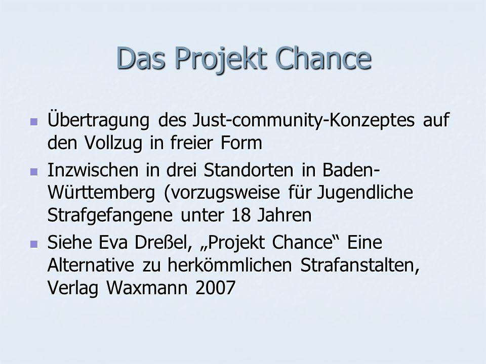 Das Projekt Chance Übertragung des Just-community-Konzeptes auf den Vollzug in freier Form Übertragung des Just-community-Konzeptes auf den Vollzug in