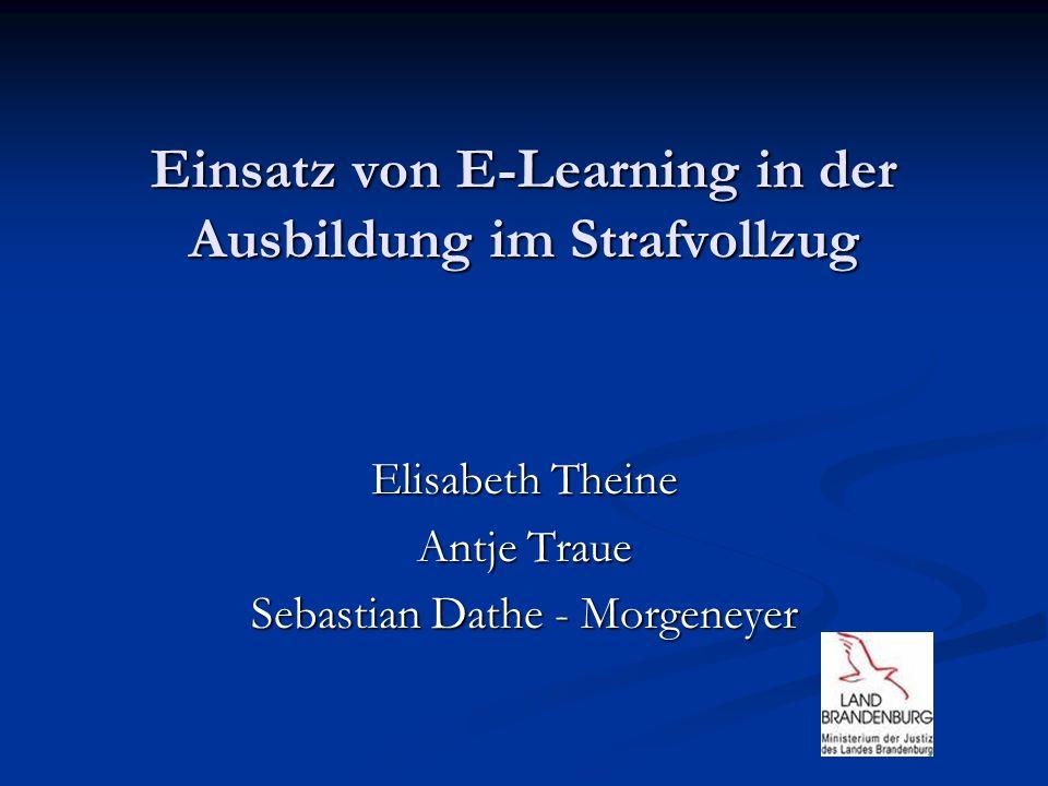 Einsatz von E-Learning in der Ausbildung im Strafvollzug Elisabeth Theine Antje Traue Sebastian Dathe - Morgeneyer