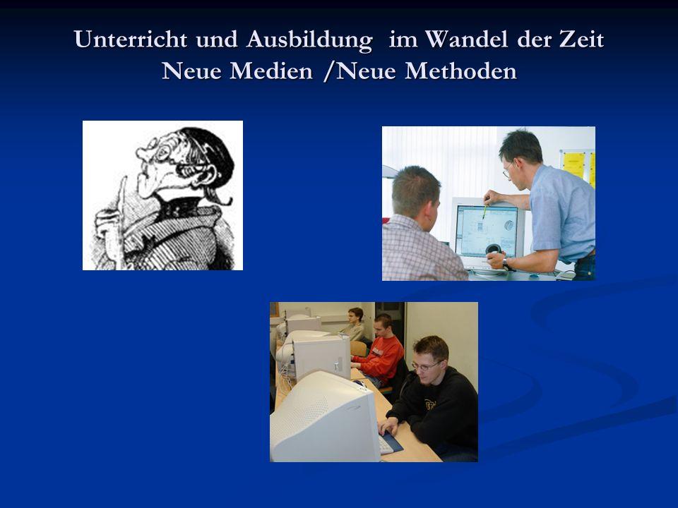 Unterricht und Ausbildung im Wandel der Zeit Neue Medien /Neue Methoden