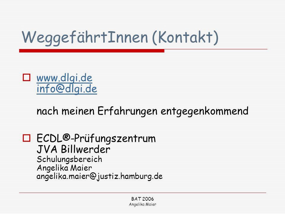BAT 2006 Angelika Maier WeggefährtInnen (Kontakt) www.dlgi.de info@dlgi.de nach meinen Erfahrungen entgegenkommend www.dlgi.de info@dlgi.de ECDL®-Prüf