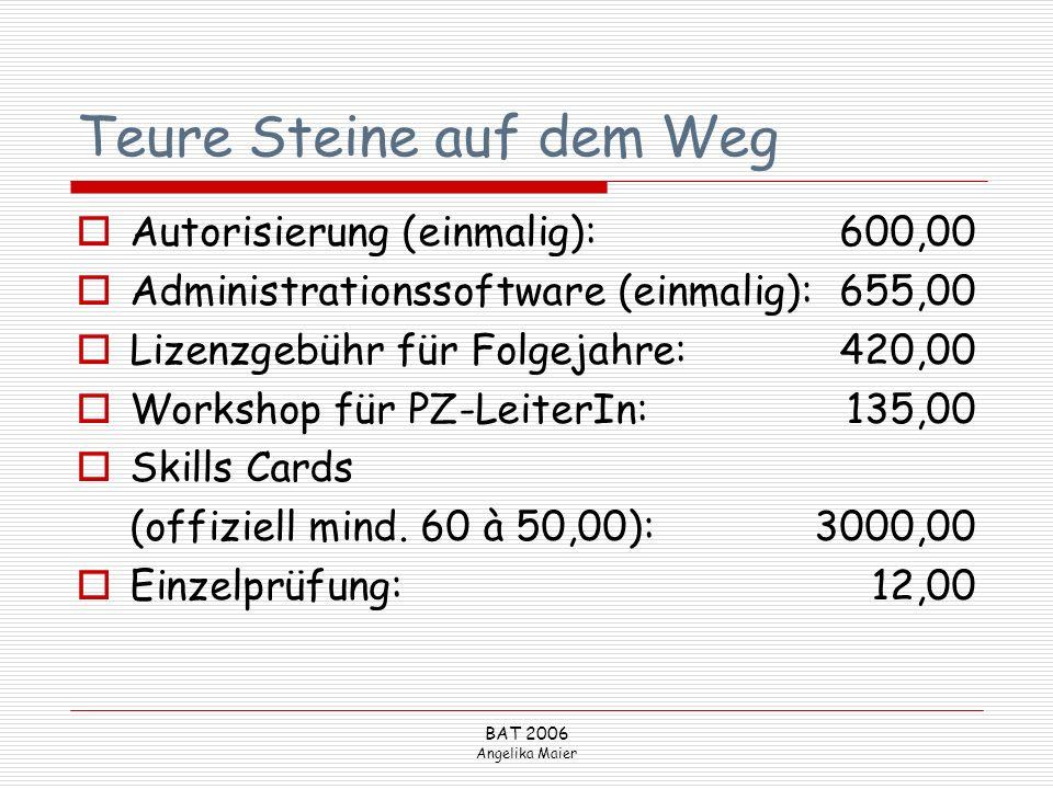 BAT 2006 Angelika Maier Teure Steine auf dem Weg Autorisierung (einmalig):600,00 Administrationssoftware (einmalig): 655,00 Lizenzgebühr für Folgejahr