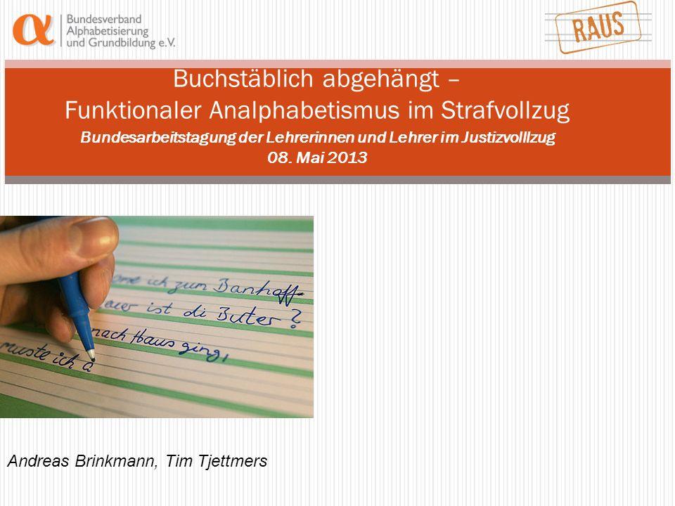 Buchstäblich abgehängt – Funktionaler Analphabetismus im Strafvollzug Bundesarbeitstagung der Lehrerinnen und Lehrer im Justizvolllzug 08.