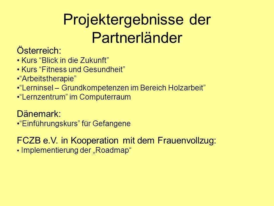 Österreich: Kurs Blick in die Zukunft Kurs Fitness und Gesundheit Arbeitstherapie Lerninsel – Grundkompetenzen im Bereich Holzarbeit Lernzentrum im Computerraum Dänemark: Einführungskurs für Gefangene FCZB e.V.