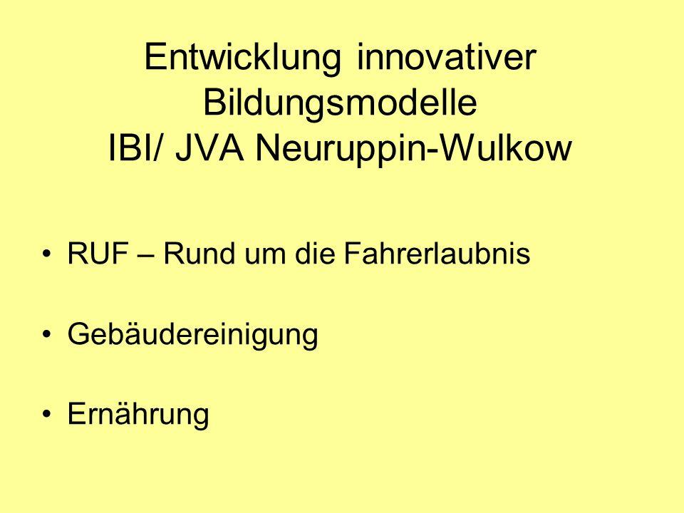 Entwicklung innovativer Bildungsmodelle IBI/ JVA Neuruppin-Wulkow RUF – Rund um die Fahrerlaubnis Gebäudereinigung Ernährung