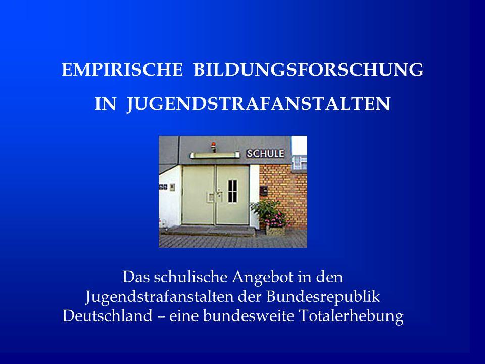 EMPIRISCHE BILDUNGSFORSCHUNG IN JUGENDSTRAFANSTALTEN Das schulische Angebot in den Jugendstrafanstalten der Bundesrepublik Deutschland – eine bundesweite Totalerhebung