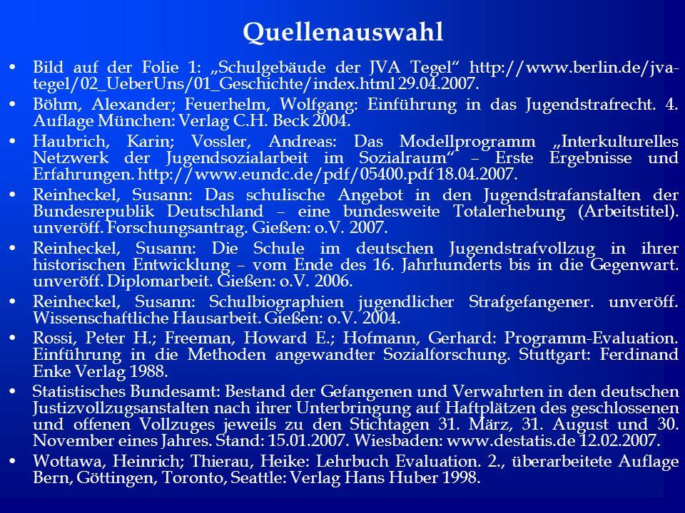 Quellenauswahl Bild auf der Folie 1: Schulgebäude der JVA Tegel http://www.berlin.de/jva- tegel/02_UeberUns/01_Geschichte/index.html 29.04.2007.