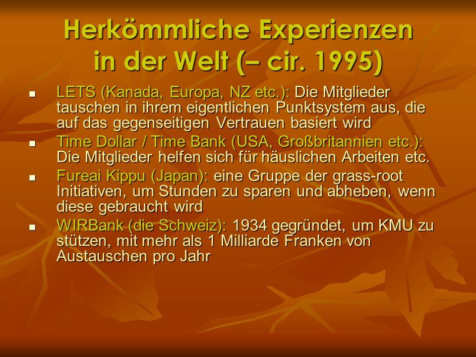 Herkömmliche Experienzen in der Welt (– cir. 1995) LETS (Kanada, Europa, NZ etc.): Die Mitglieder tauschen in ihrem eigentlichen Punktsystem aus, die