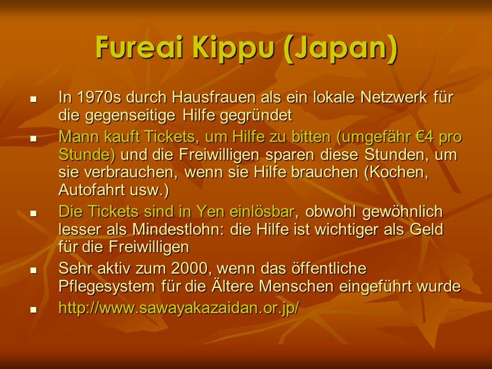 Fureai Kippu (Japan) In 1970s durch Hausfrauen als ein lokale Netzwerk für die gegenseitige Hilfe gegründet In 1970s durch Hausfrauen als ein lokale N