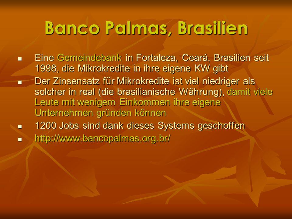 Banco Palmas, Brasilien Eine Gemeindebank in Fortaleza, Ceará, Brasilien seit 1998, die Mikrokredite in ihre eigene KW gibt Eine Gemeindebank in Forta