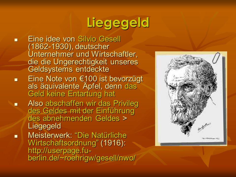 Liegegeld Eine idee von Silvio Gesell (1862-1930), deutscher Unternehmer und Wirtschaftler, die die Ungerechtigkeit unseres Geldsystems entdeckte Eine