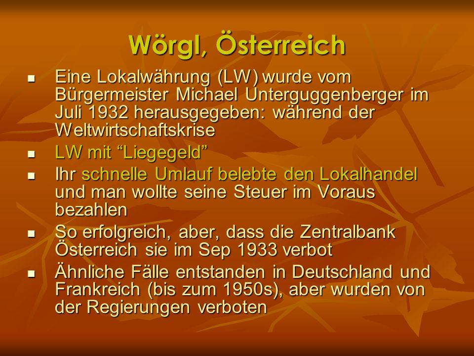 Wörgl, Österreich Eine Lokalwährung (LW) wurde vom Bürgermeister Michael Unterguggenberger im Juli 1932 herausgegeben: während der Weltwirtschaftskris