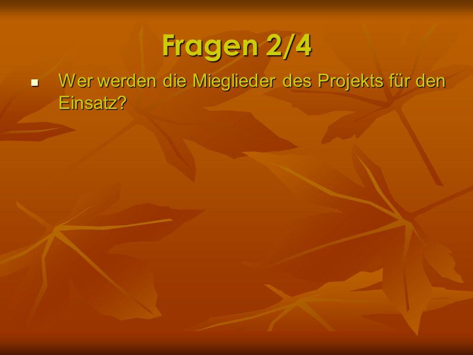 Fragen 2/4 Wer werden die Mieglieder des Projekts für den Einsatz? Wer werden die Mieglieder des Projekts für den Einsatz?