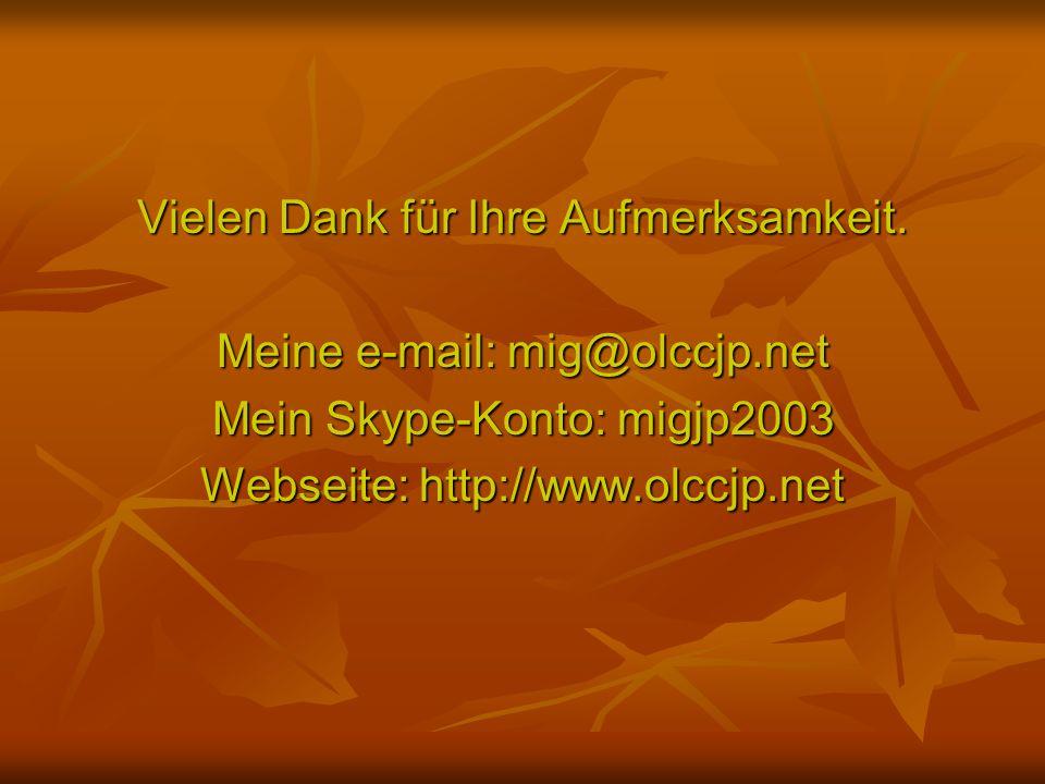 Vielen Dank für Ihre Aufmerksamkeit. Meine e-mail: mig@olccjp.net Mein Skype-Konto: migjp2003 Webseite: http://www.olccjp.net