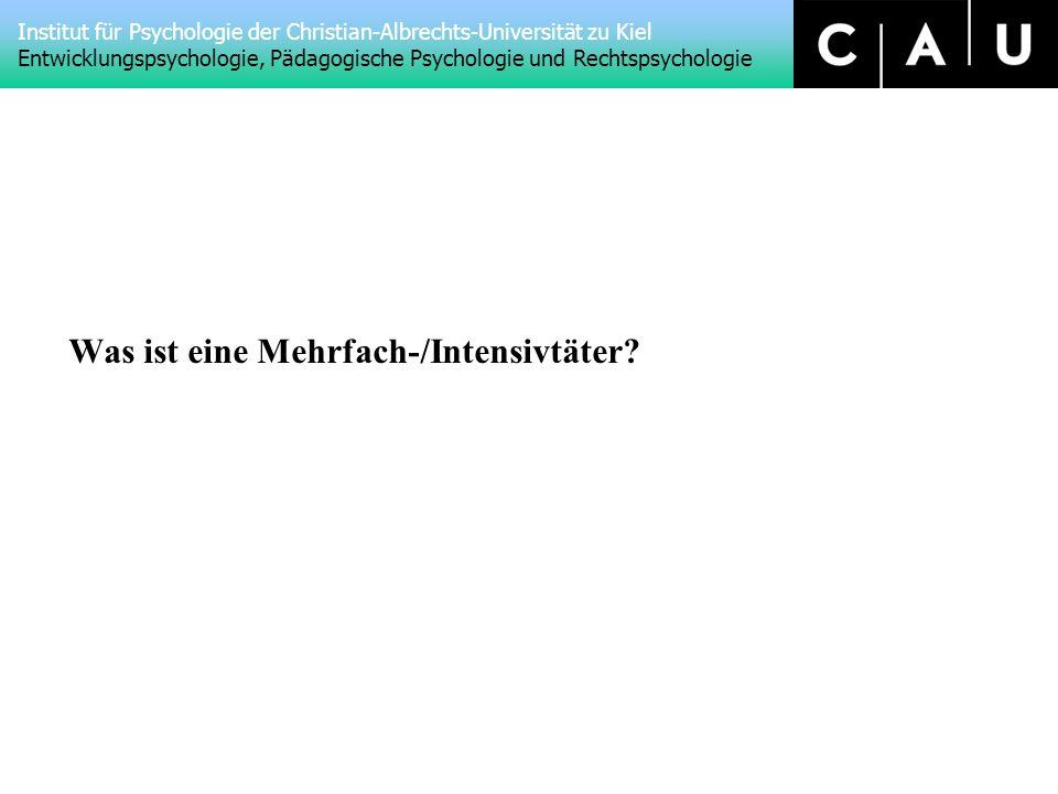 Institut für Psychologie der Christian-Albrechts-Universität zu Kiel Entwicklungspsychologie, Pädagogische Psychologie und Rechtspsychologie Was ist eine Mehrfach-/Intensivtäter?