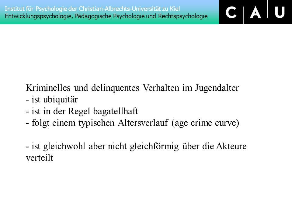 Institut für Psychologie der Christian-Albrechts-Universität zu Kiel Entwicklungspsychologie, Pädagogische Psychologie und Rechtspsychologie Kriminelles und delinquentes Verhalten im Jugendalter - ist ubiquitär - ist in der Regel bagatellhaft - folgt einem typischen Altersverlauf (age crime curve) - ist gleichwohl aber nicht gleichförmig über die Akteure verteilt