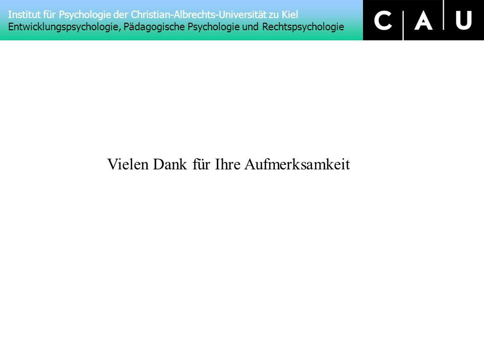 Institut für Psychologie der Christian-Albrechts-Universität zu Kiel Entwicklungspsychologie, Pädagogische Psychologie und Rechtspsychologie Vielen Dank für Ihre Aufmerksamkeit
