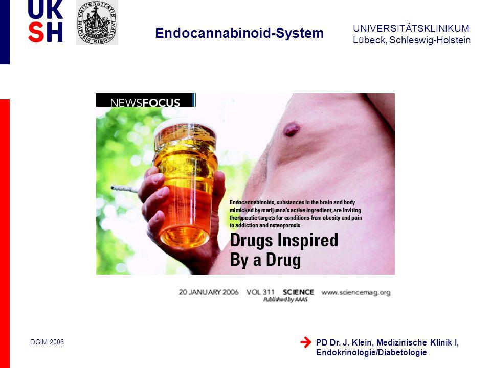 UNIVERSITÄTSKLINIKUM Lübeck, Schleswig-Holstein DGIM 2006 PD Dr. J. Klein, Medizinische Klinik I, Endokrinologie/Diabetologie Endocannabinoid-System