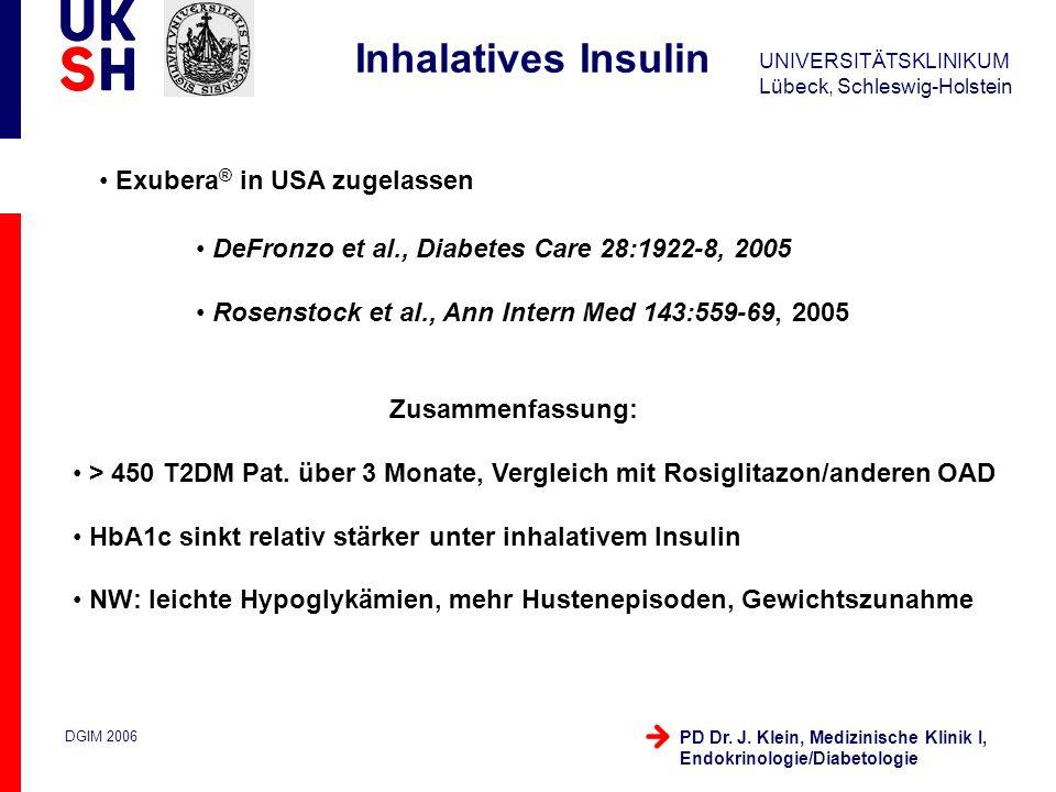 UNIVERSITÄTSKLINIKUM Lübeck, Schleswig-Holstein DGIM 2006 PD Dr. J. Klein, Medizinische Klinik I, Endokrinologie/Diabetologie Inhalatives Insulin Exub