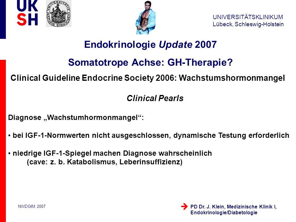 UNIVERSITÄTSKLINIKUM Lübeck, Schleswig-Holstein NWDGIM 2007 PD Dr. J. Klein, Medizinische Klinik I, Endokrinologie/Diabetologie Endokrinologie Update