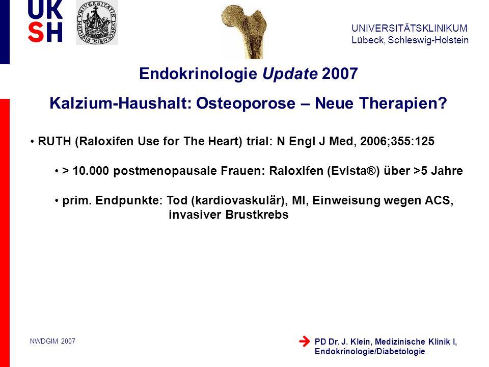 UNIVERSITÄTSKLINIKUM Lübeck, Schleswig-Holstein NWDGIM 2007 PD Dr. J. Klein, Medizinische Klinik I, Endokrinologie/Diabetologie RUTH (Raloxifen Use fo