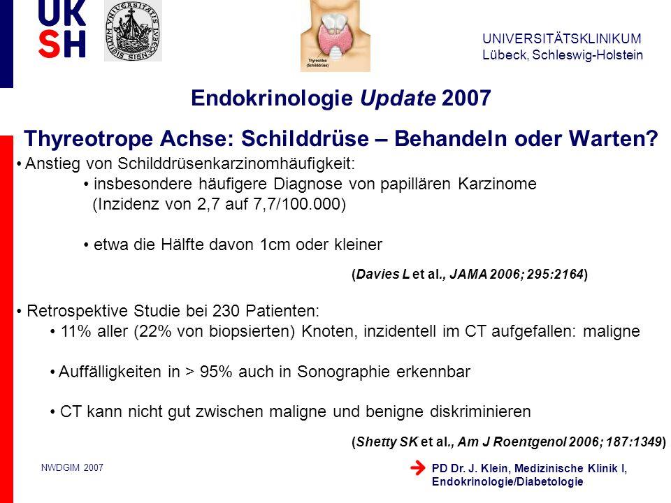 UNIVERSITÄTSKLINIKUM Lübeck, Schleswig-Holstein NWDGIM 2007 PD Dr. J. Klein, Medizinische Klinik I, Endokrinologie/Diabetologie Anstieg von Schilddrüs