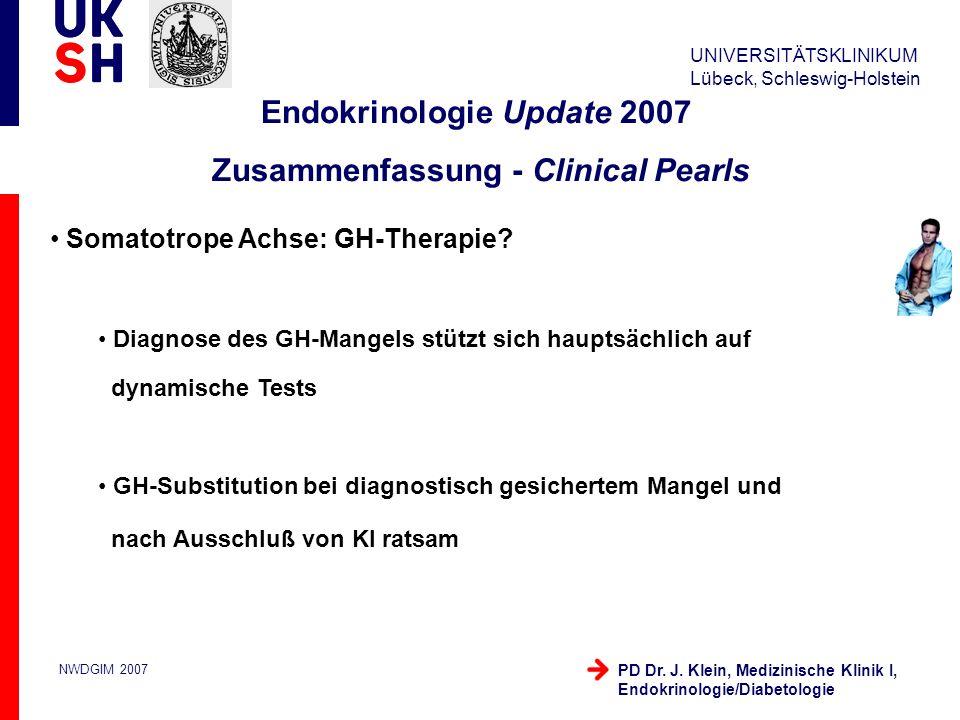 UNIVERSITÄTSKLINIKUM Lübeck, Schleswig-Holstein NWDGIM 2007 PD Dr. J. Klein, Medizinische Klinik I, Endokrinologie/Diabetologie Somatotrope Achse: GH-