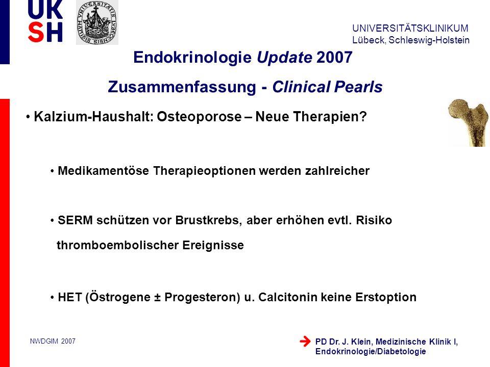 UNIVERSITÄTSKLINIKUM Lübeck, Schleswig-Holstein NWDGIM 2007 PD Dr. J. Klein, Medizinische Klinik I, Endokrinologie/Diabetologie Kalzium-Haushalt: Oste