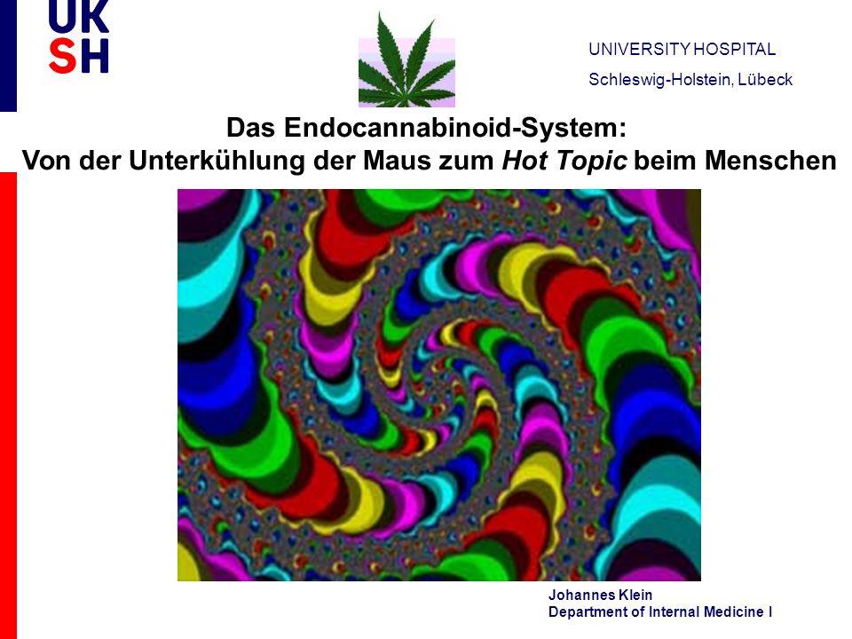 UNIVERSITY HOSPITAL Schleswig-Holstein, Lübeck Johannes Klein Department of Internal Medicine I Das Endocannabinoid-System: Von der Unterkühlung der M