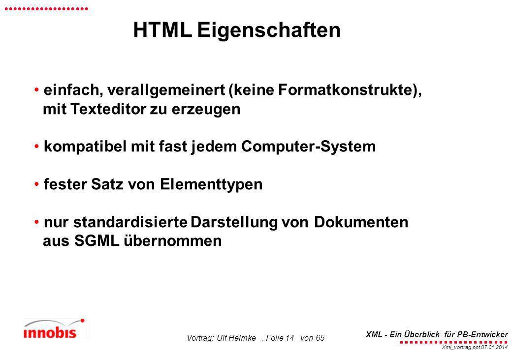 ........................ XML - Ein Überblick für PB-Entwicker................... Xml_vortrag.ppt 07.01.2014 Vortrag: Ulf Helmke, Folie 14 von 65 einfa