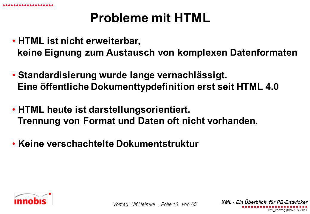 ........................ XML - Ein Überblick für PB-Entwicker................... Xml_vortrag.ppt 07.01.2014 Vortrag: Ulf Helmke, Folie 16 von 65 HTML