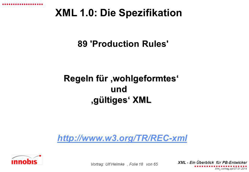 ........................ XML - Ein Überblick für PB-Entwicker................... Xml_vortrag.ppt 07.01.2014 Vortrag: Ulf Helmke, Folie 18 von 65 XML 1