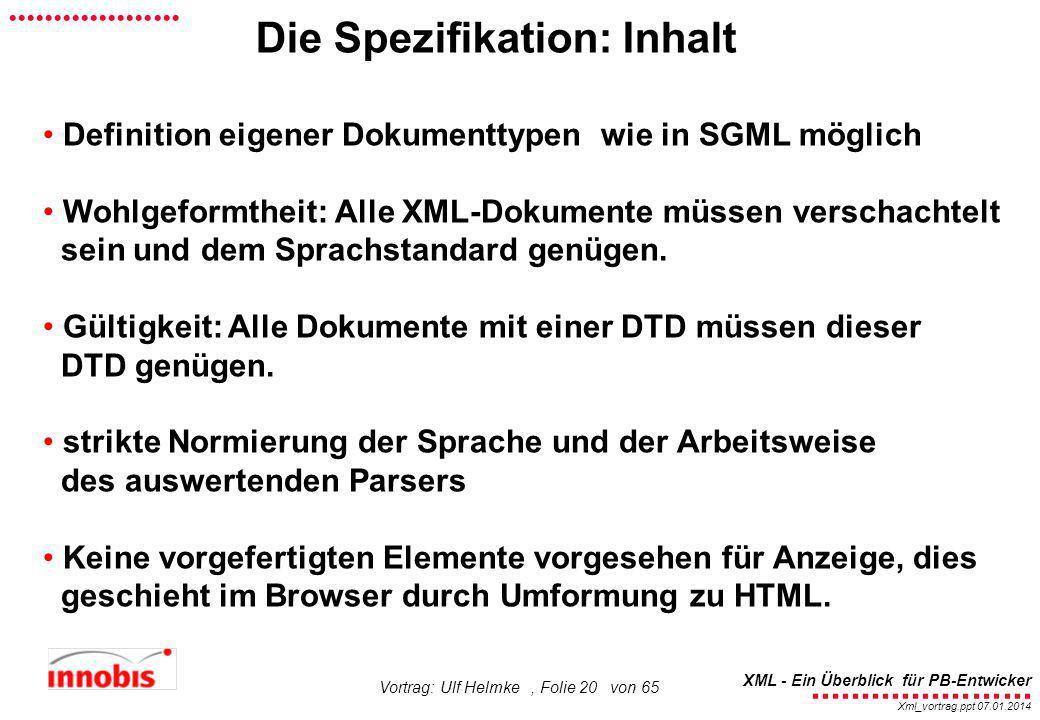 ........................ XML - Ein Überblick für PB-Entwicker................... Xml_vortrag.ppt 07.01.2014 Vortrag: Ulf Helmke, Folie 20 von 65 Die S