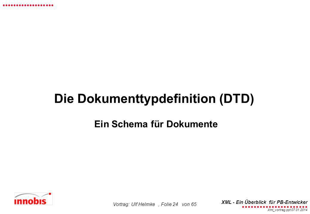 ........................ XML - Ein Überblick für PB-Entwicker................... Xml_vortrag.ppt 07.01.2014 Vortrag: Ulf Helmke, Folie 24 von 65 Die D
