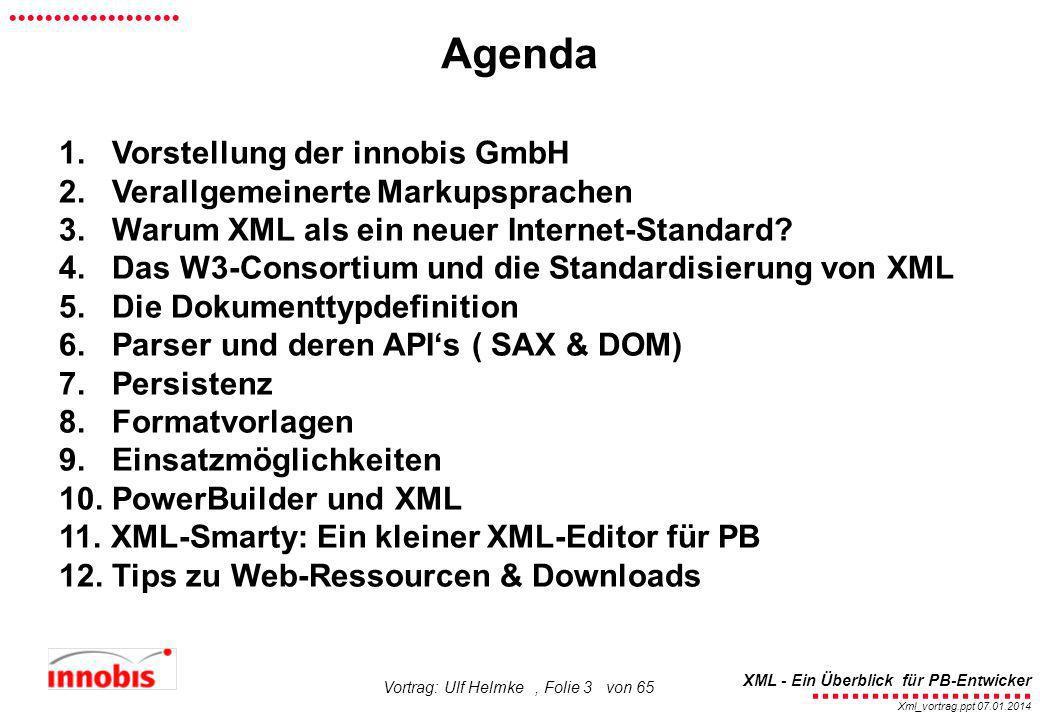 ........................ XML - Ein Überblick für PB-Entwicker................... Xml_vortrag.ppt 07.01.2014 Vortrag: Ulf Helmke, Folie 3 von 65 Agenda