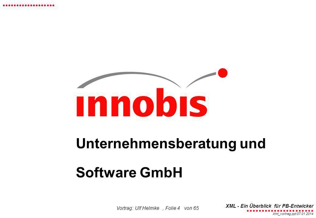 ........................ XML - Ein Überblick für PB-Entwicker................... Xml_vortrag.ppt 07.01.2014 Vortrag: Ulf Helmke, Folie 4 von 65 Untern