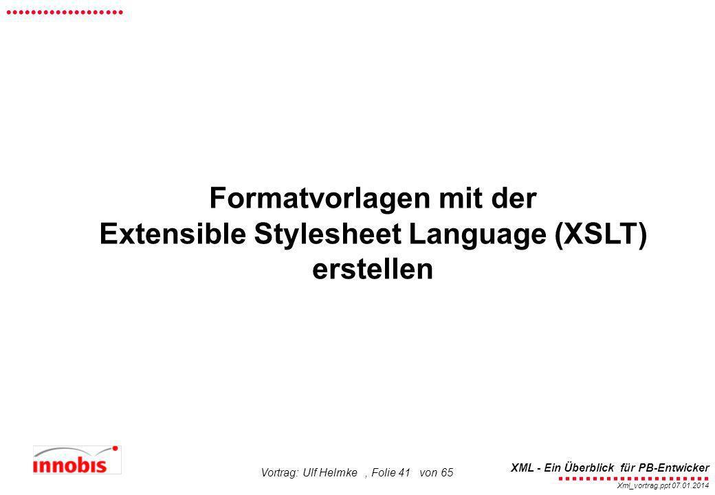 ........................ XML - Ein Überblick für PB-Entwicker................... Xml_vortrag.ppt 07.01.2014 Vortrag: Ulf Helmke, Folie 41 von 65 Forma