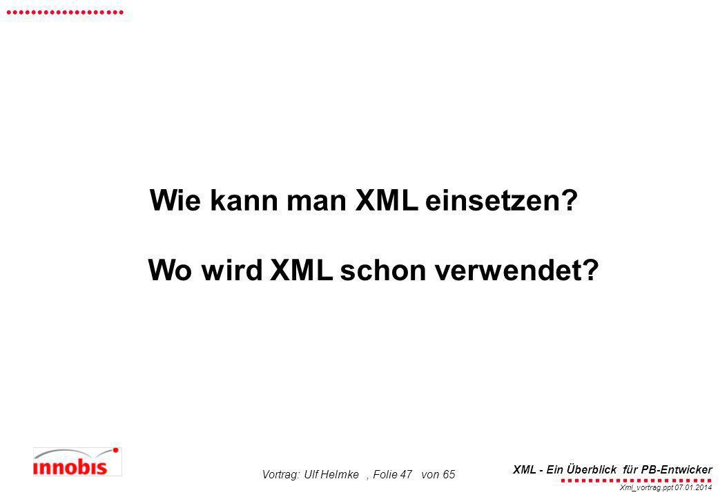 ........................ XML - Ein Überblick für PB-Entwicker................... Xml_vortrag.ppt 07.01.2014 Vortrag: Ulf Helmke, Folie 47 von 65 Wie k