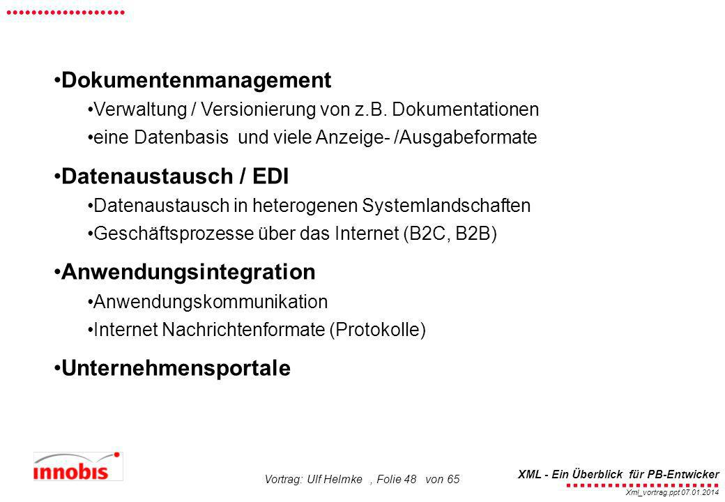 ........................ XML - Ein Überblick für PB-Entwicker................... Xml_vortrag.ppt 07.01.2014 Vortrag: Ulf Helmke, Folie 48 von 65 Dokum