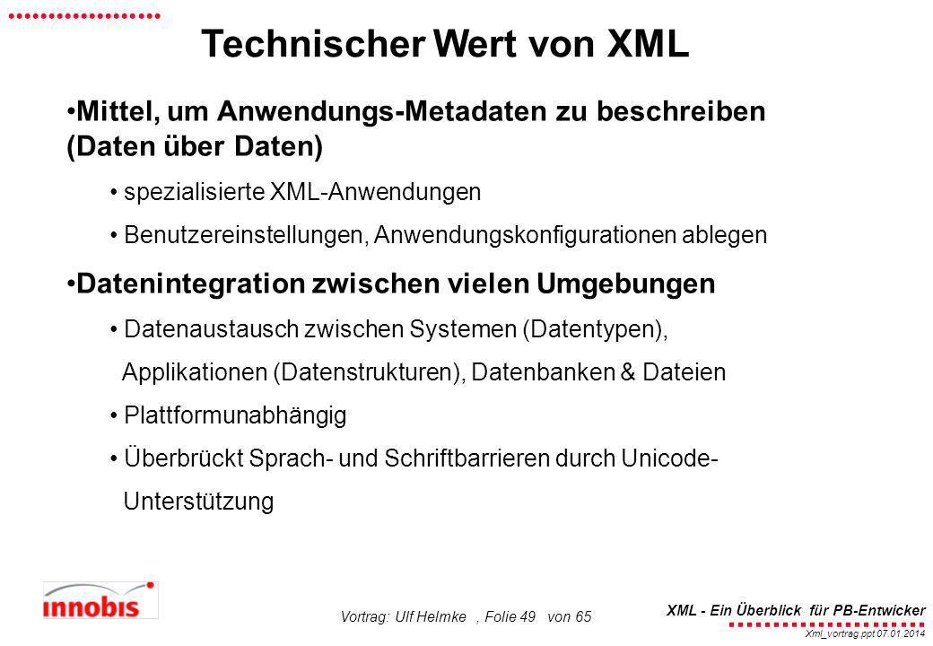 ........................ XML - Ein Überblick für PB-Entwicker................... Xml_vortrag.ppt 07.01.2014 Vortrag: Ulf Helmke, Folie 49 von 65 Techn
