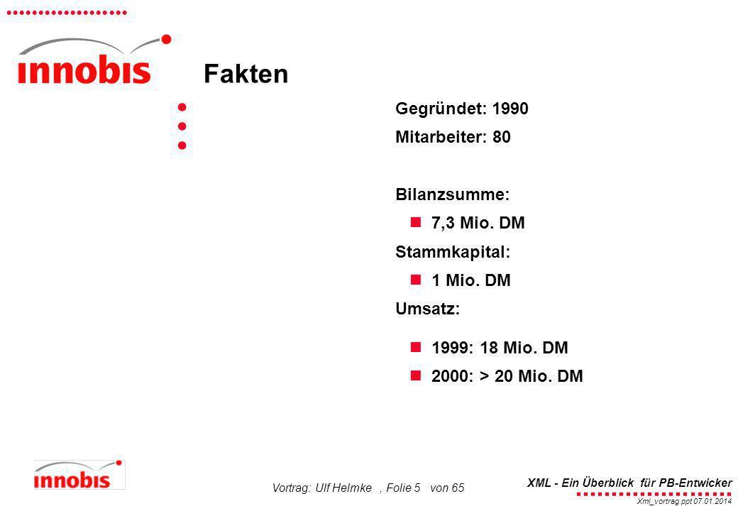 ........................ XML - Ein Überblick für PB-Entwicker................... Xml_vortrag.ppt 07.01.2014 Vortrag: Ulf Helmke, Folie 5 von 65... Geg