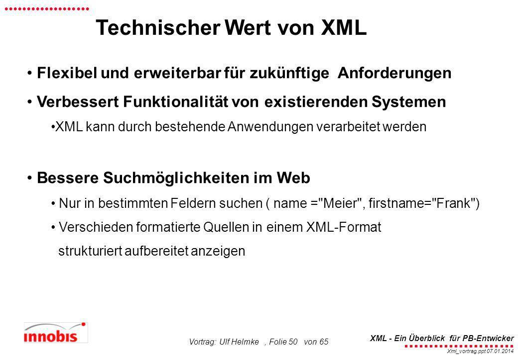 ........................ XML - Ein Überblick für PB-Entwicker................... Xml_vortrag.ppt 07.01.2014 Vortrag: Ulf Helmke, Folie 50 von 65 Flexi