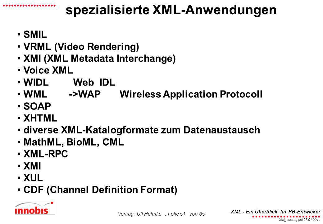 ........................ XML - Ein Überblick für PB-Entwicker................... Xml_vortrag.ppt 07.01.2014 Vortrag: Ulf Helmke, Folie 51 von 65 spezi