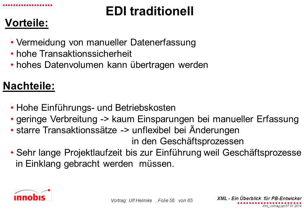 ........................ XML - Ein Überblick für PB-Entwicker................... Xml_vortrag.ppt 07.01.2014 Vortrag: Ulf Helmke, Folie 56 von 65 Vorte