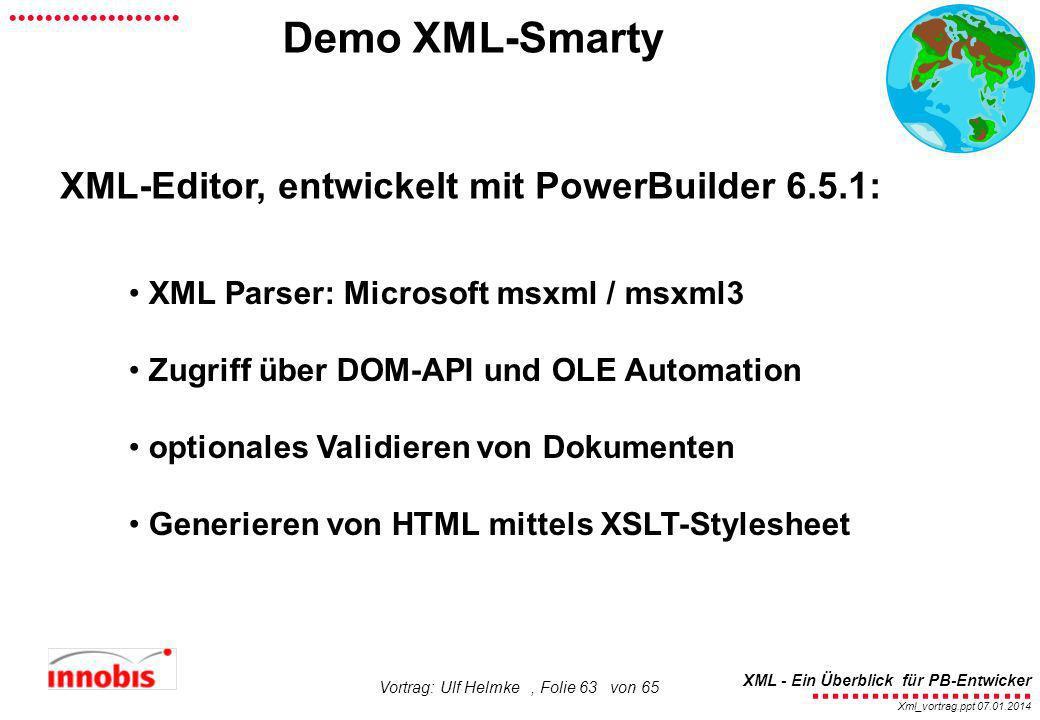 ........................ XML - Ein Überblick für PB-Entwicker................... Xml_vortrag.ppt 07.01.2014 Vortrag: Ulf Helmke, Folie 63 von 65 Demo