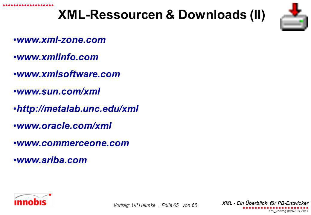 ........................ XML - Ein Überblick für PB-Entwicker................... Xml_vortrag.ppt 07.01.2014 Vortrag: Ulf Helmke, Folie 65 von 65 XML-R
