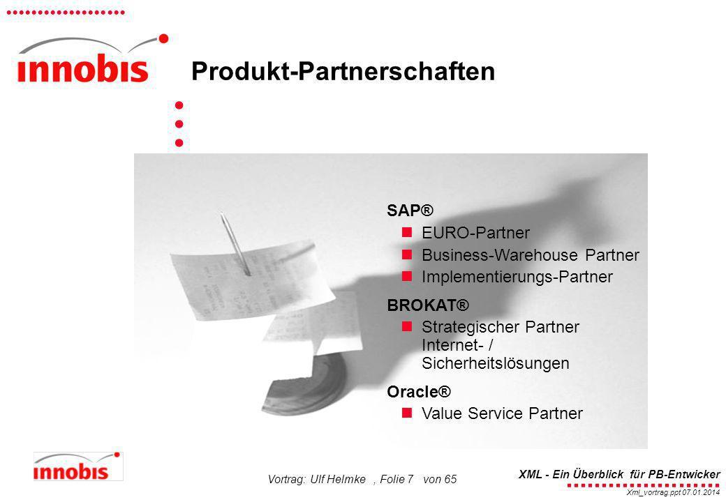........................ XML - Ein Überblick für PB-Entwicker................... Xml_vortrag.ppt 07.01.2014 Vortrag: Ulf Helmke, Folie 7 von 65 Produk