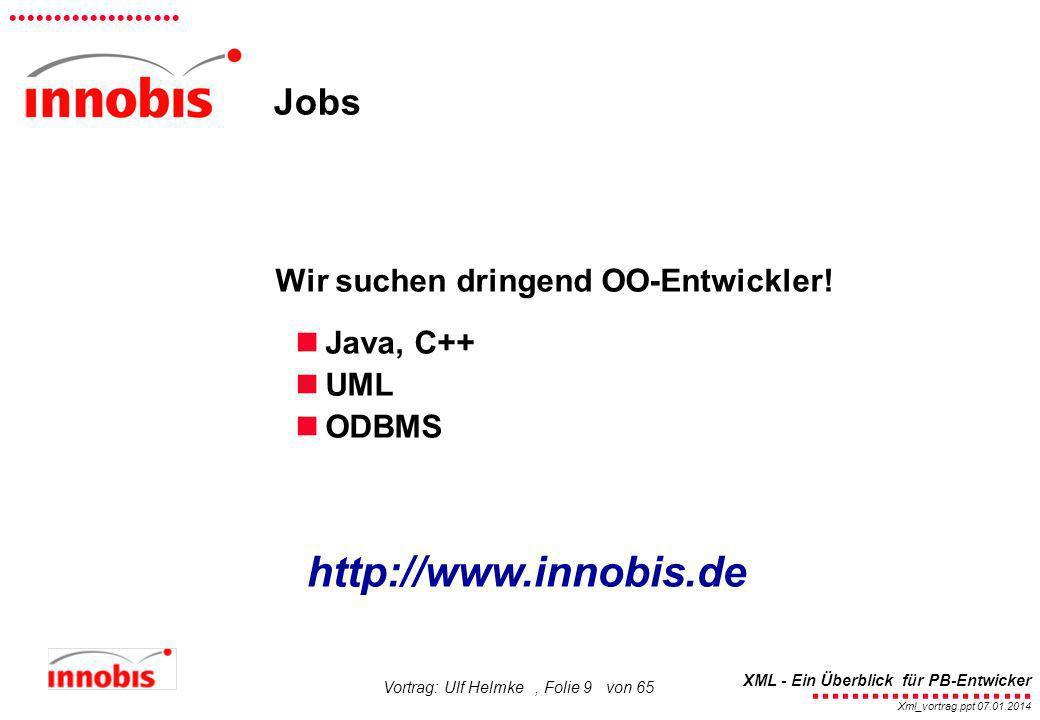 ........................ XML - Ein Überblick für PB-Entwicker................... Xml_vortrag.ppt 07.01.2014 Vortrag: Ulf Helmke, Folie 9 von 65 Jobs W
